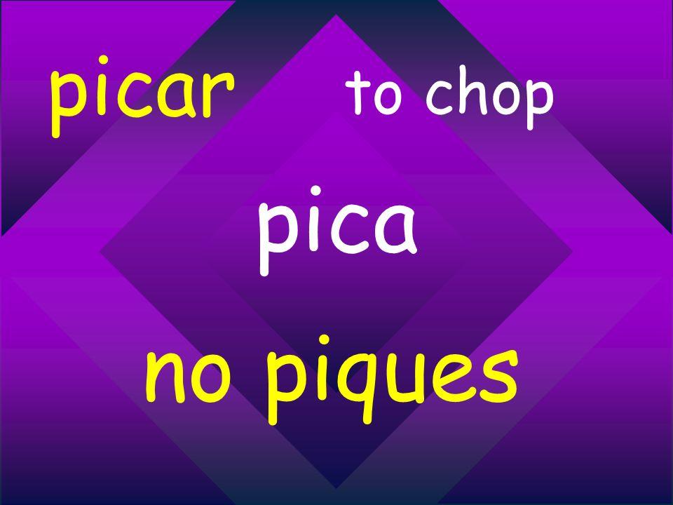 picar to chop pica no piques