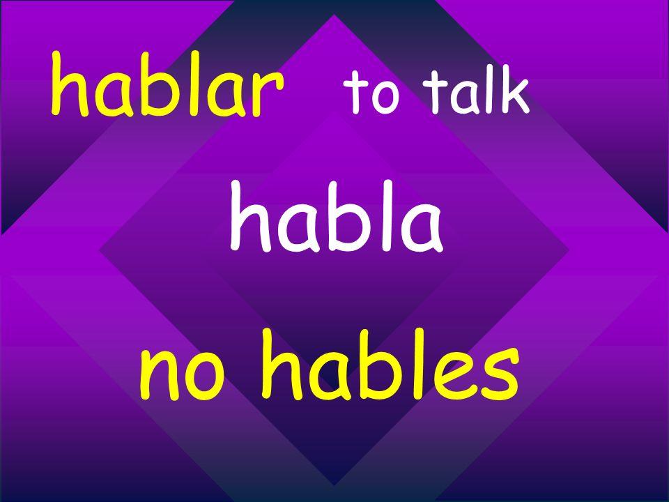 hablar to talk habla no hables
