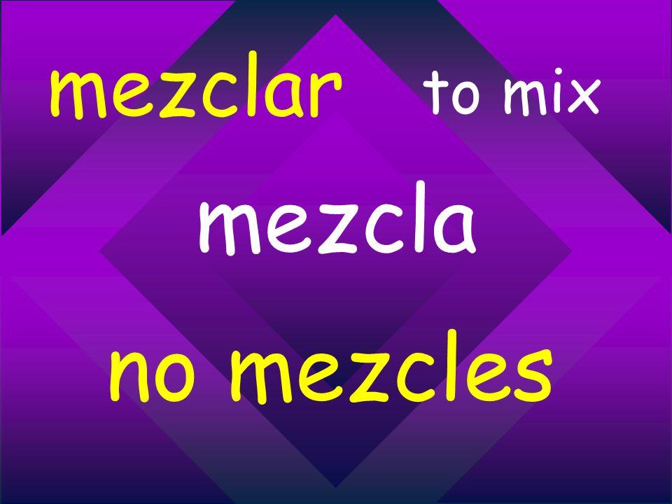 mezclar to mix mezcla no mezcles