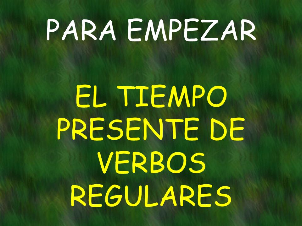 Remember that in Spanish there are three groups of regular verbs.