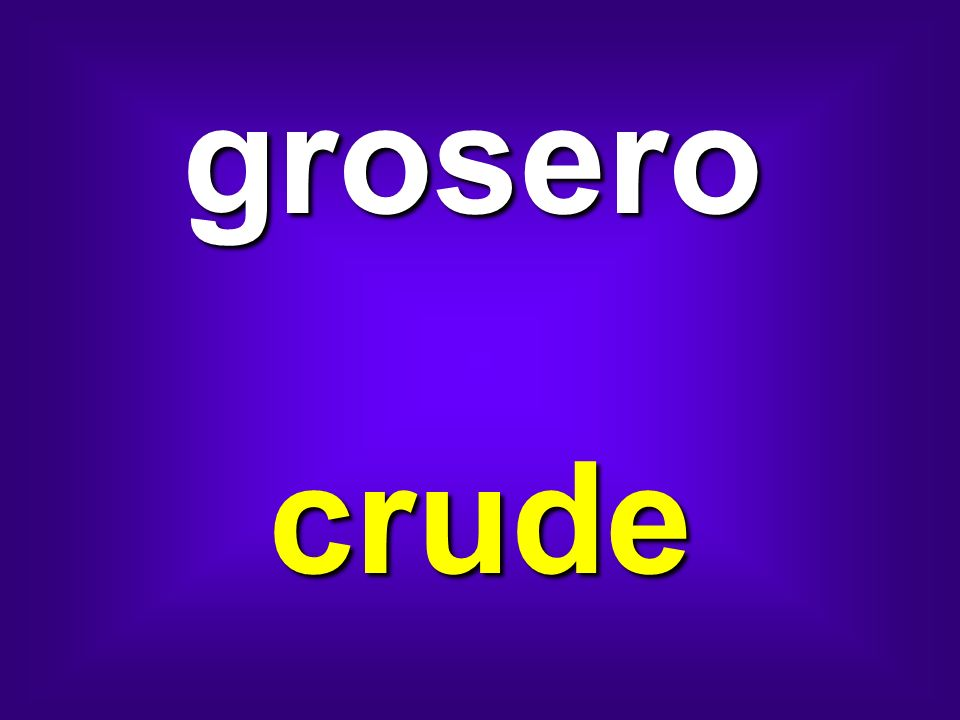 grosero crude