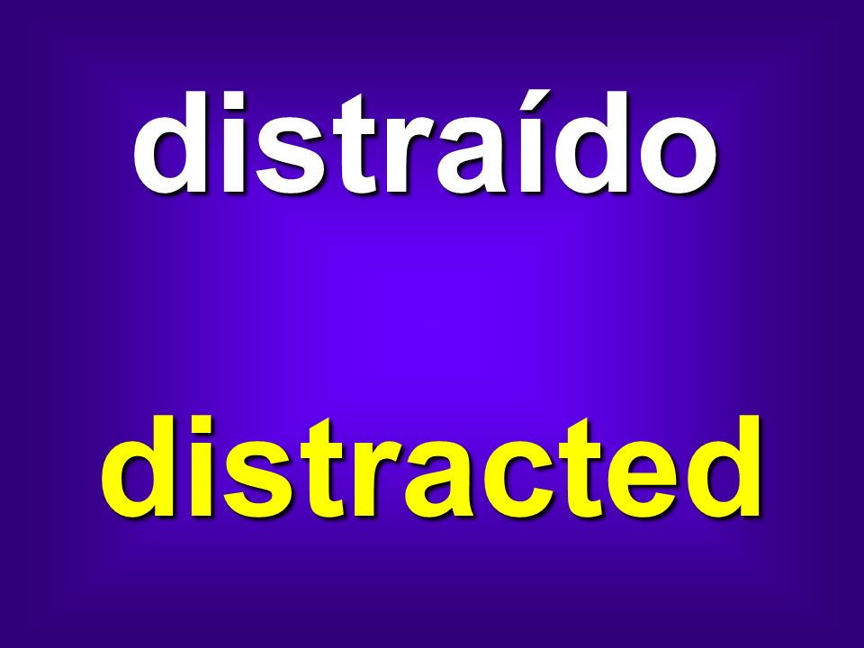 distraído distracted