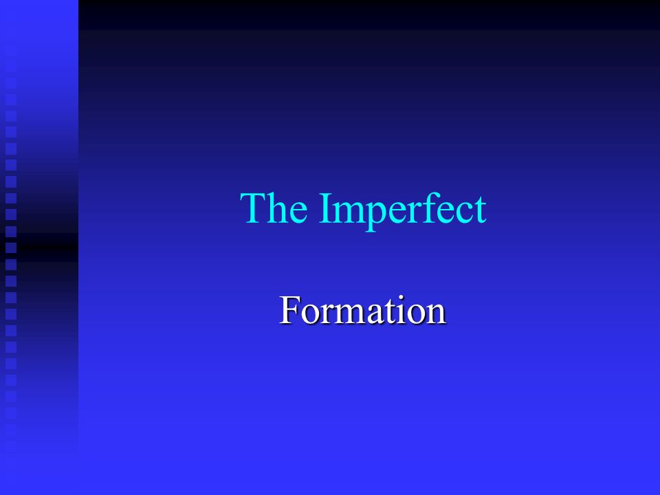 The Imperfect Formation