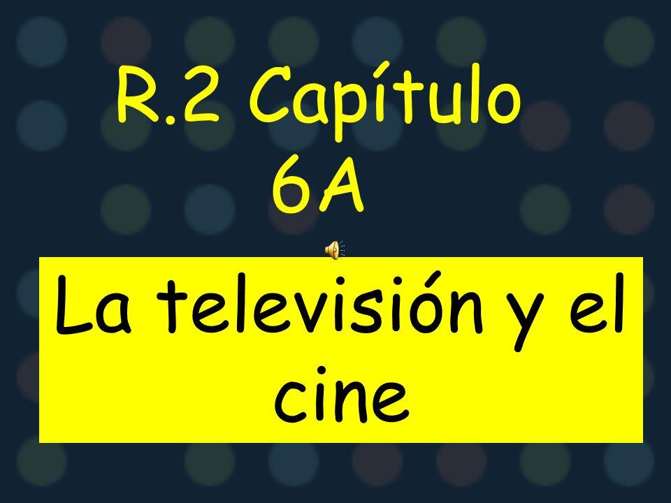 R.2 Capítulo 6A La televisión y el cine