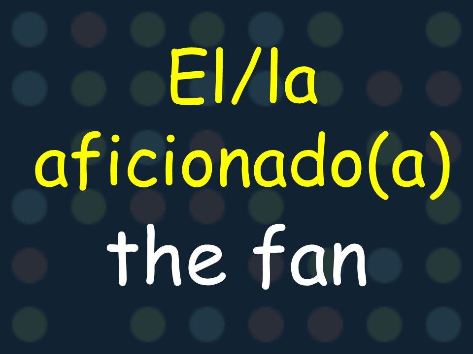 El/la aficionado(a) the fan
