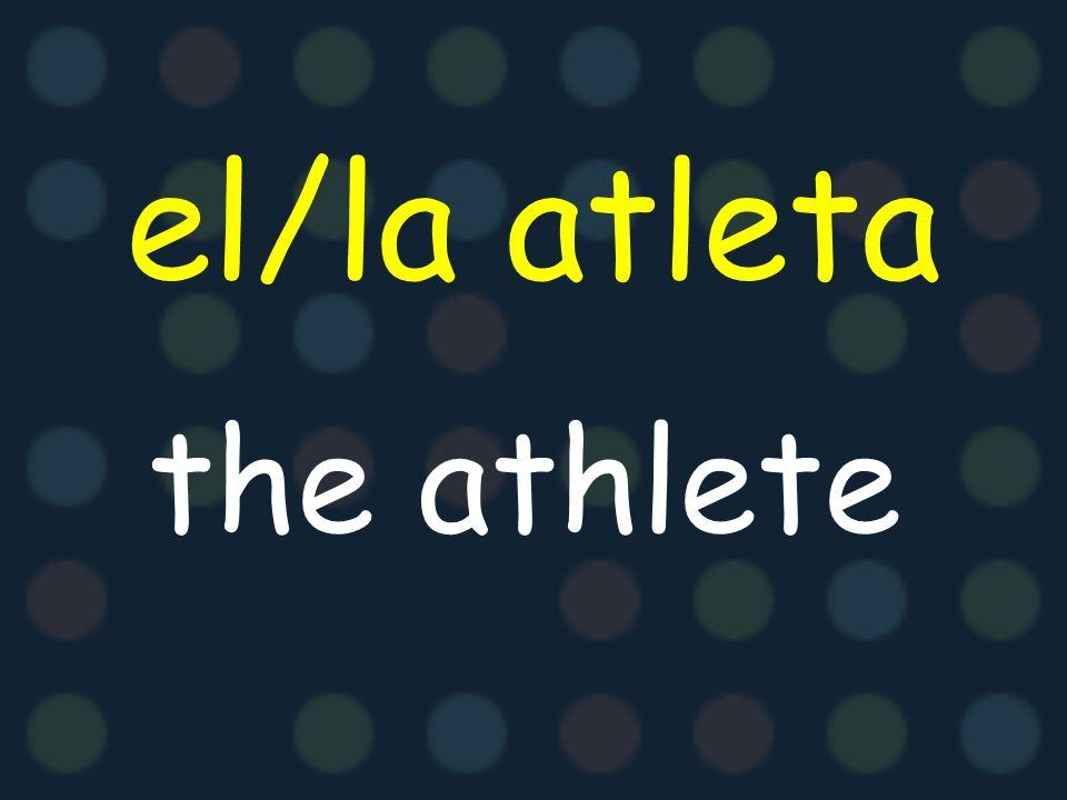 el/la atleta the athlete