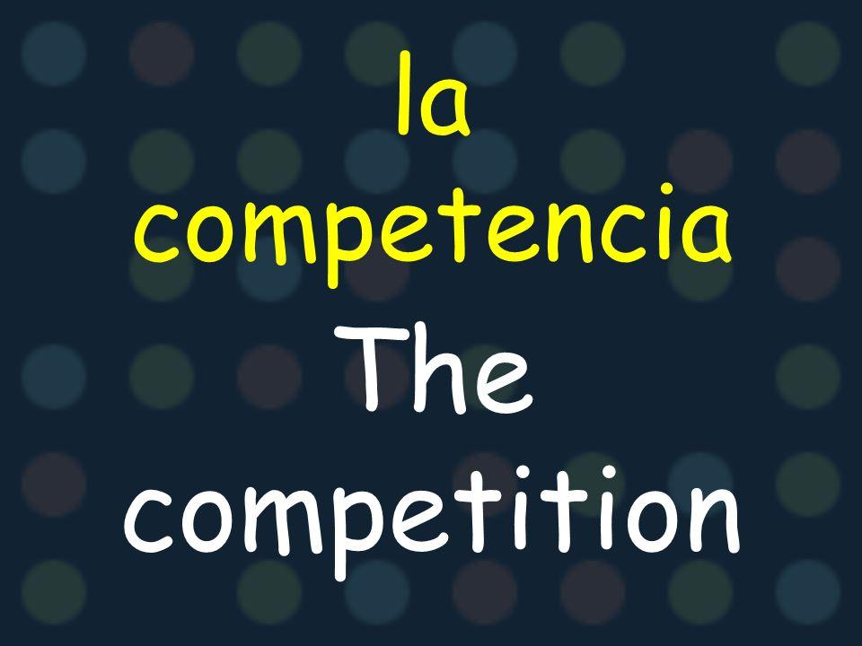 la competencia The competition