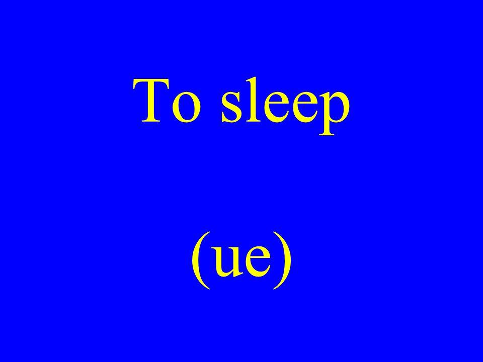 To sleep (ue)