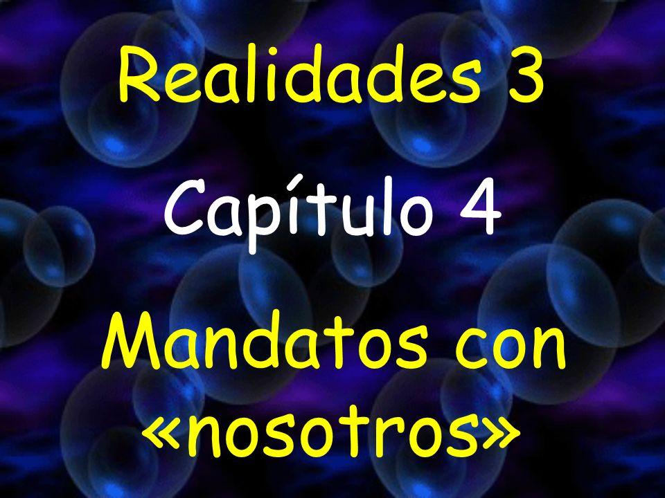 Realidades 3 Capítulo 4 Mandatos con «nosotros»