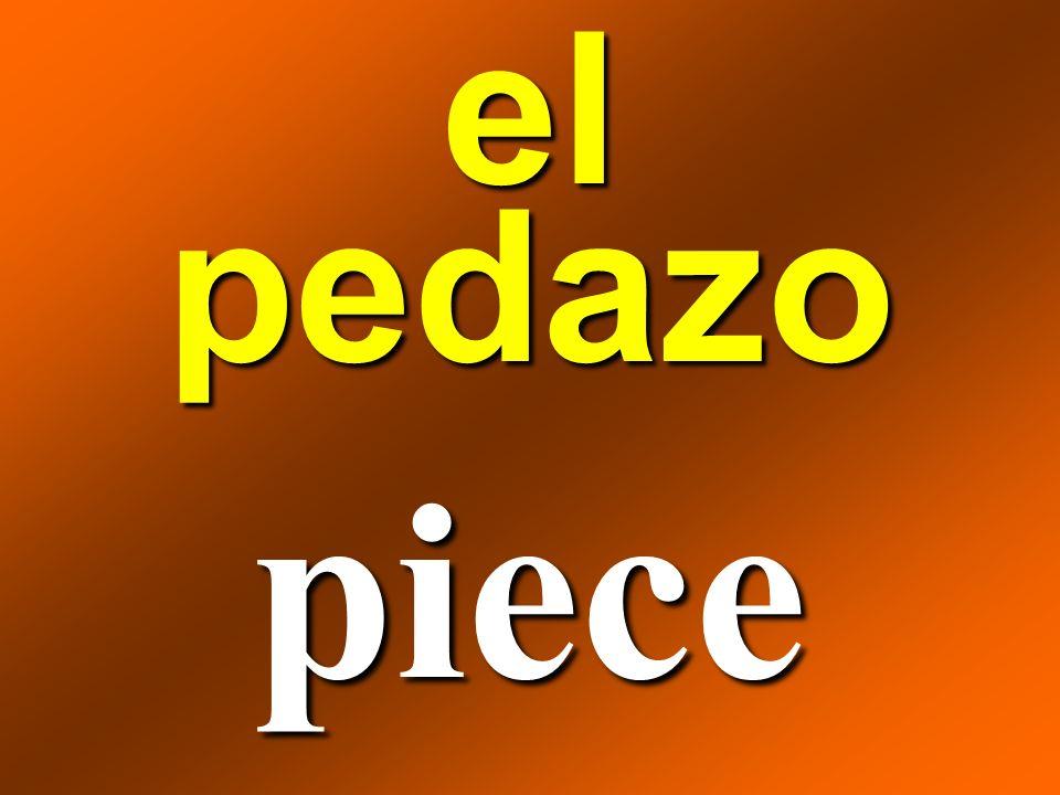 el pedazo piece