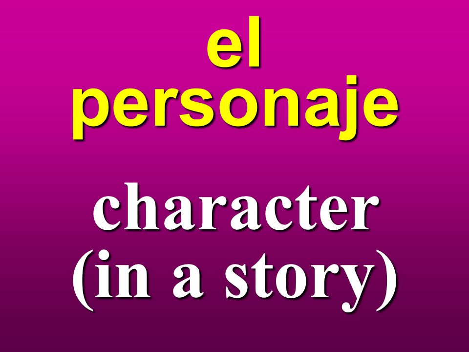 el personaje character (in a story)