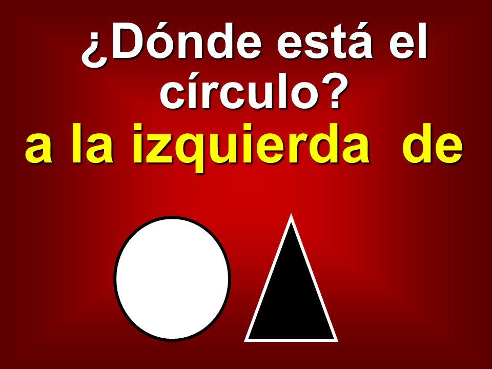 ¿Dónde está el círculo? a la izquierda de