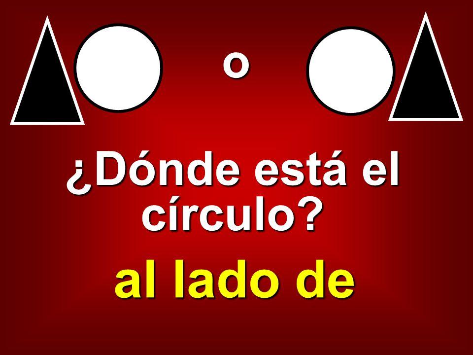 ¿Dónde está el círculo? al lado de o