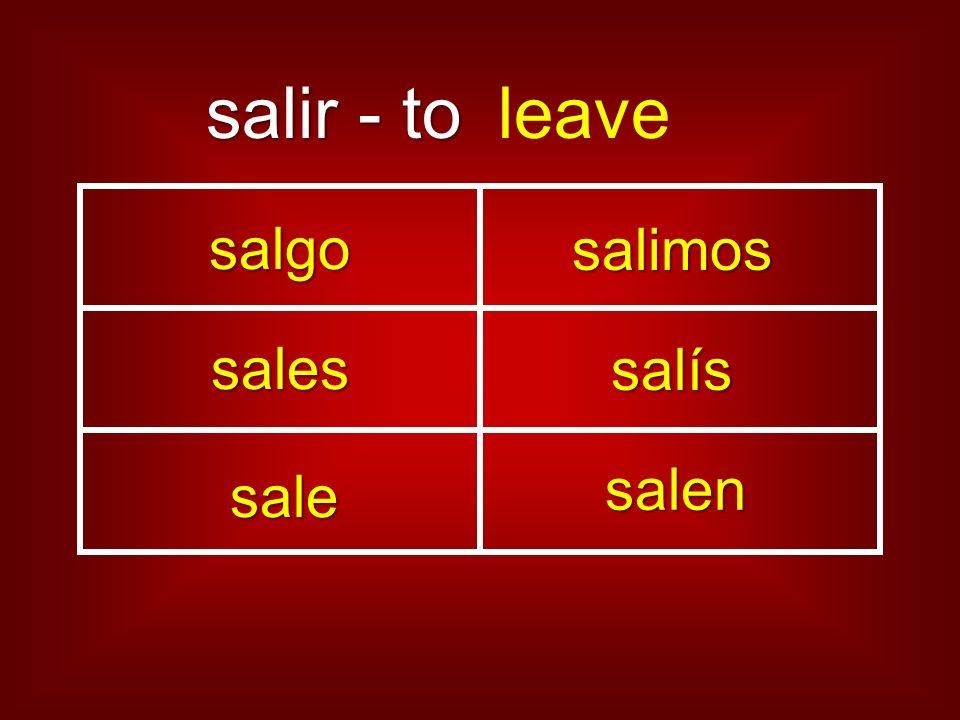 salir - to salir - to salgo sales sale salimos salen salís leave