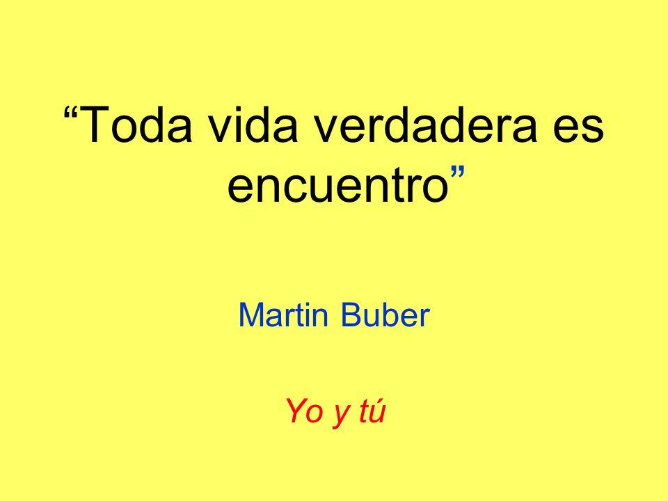 Toda vida verdadera es encuentro Martin Buber Yo y tú