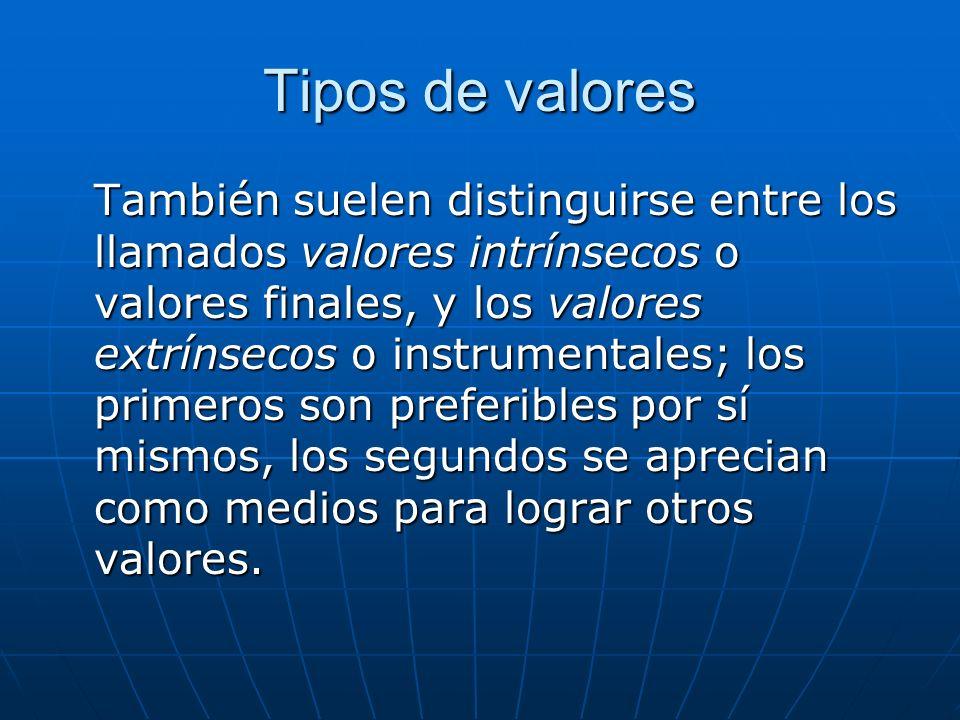 Tipos de valores También suelen distinguirse entre los llamados valores intrínsecos o valores finales, y los valores extrínsecos o instrumentales; los