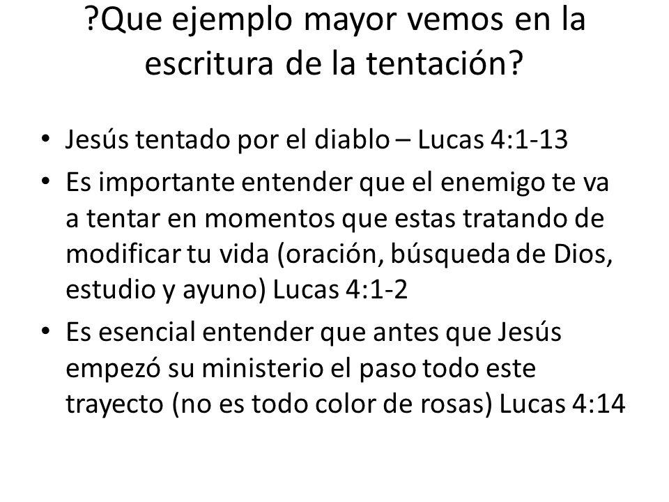 ?Que ejemplo mayor vemos en la escritura de la tentación? Jesús tentado por el diablo – Lucas 4:1-13 Es importante entender que el enemigo te va a ten
