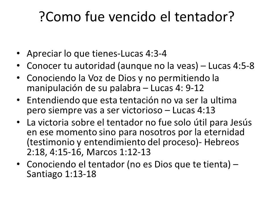 ?Como fue vencido el tentador? Apreciar lo que tienes-Lucas 4:3-4 Conocer tu autoridad (aunque no la veas) – Lucas 4:5-8 Conociendo la Voz de Dios y n