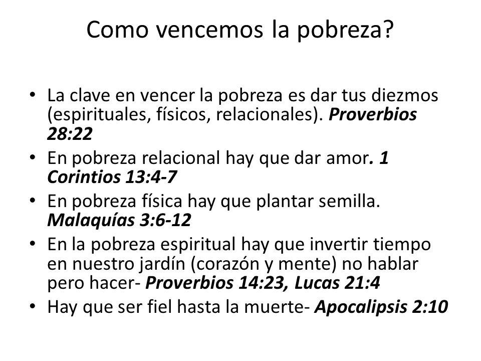 Como vencemos la pobreza? La clave en vencer la pobreza es dar tus diezmos (espirituales, físicos, relacionales). Proverbios 28:22 En pobreza relacion