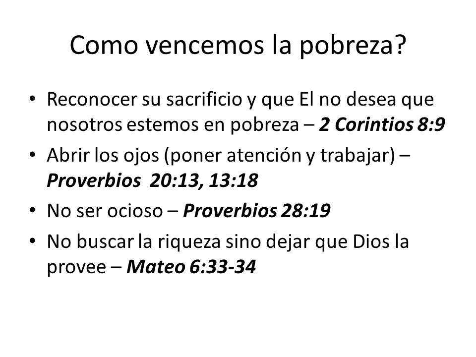 Como vencemos la pobreza? Reconocer su sacrificio y que El no desea que nosotros estemos en pobreza – 2 Corintios 8:9 Abrir los ojos (poner atención y