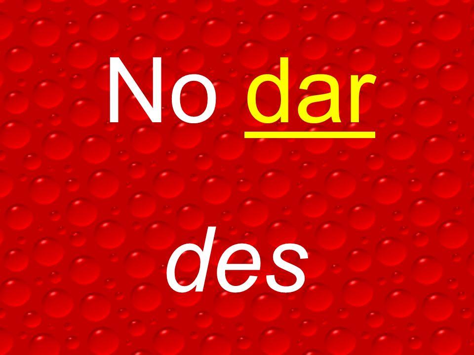 No dar des