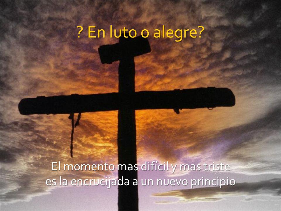 En luto o alegre El momento mas difícil y mas triste es la encrucijada a un nuevo principio