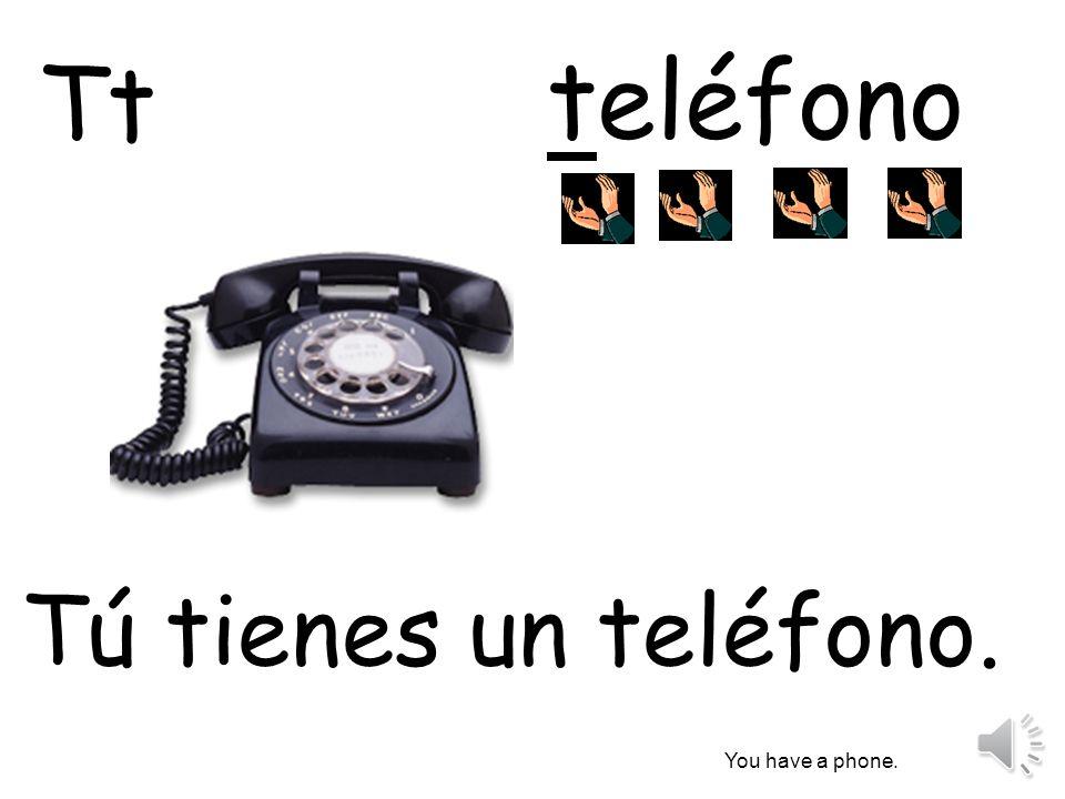 teléfono Tú tienes un teléfono. You have a phone. Tt