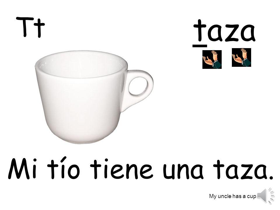 taza Mi tío tiene una taza. My uncle has a cup. Tt