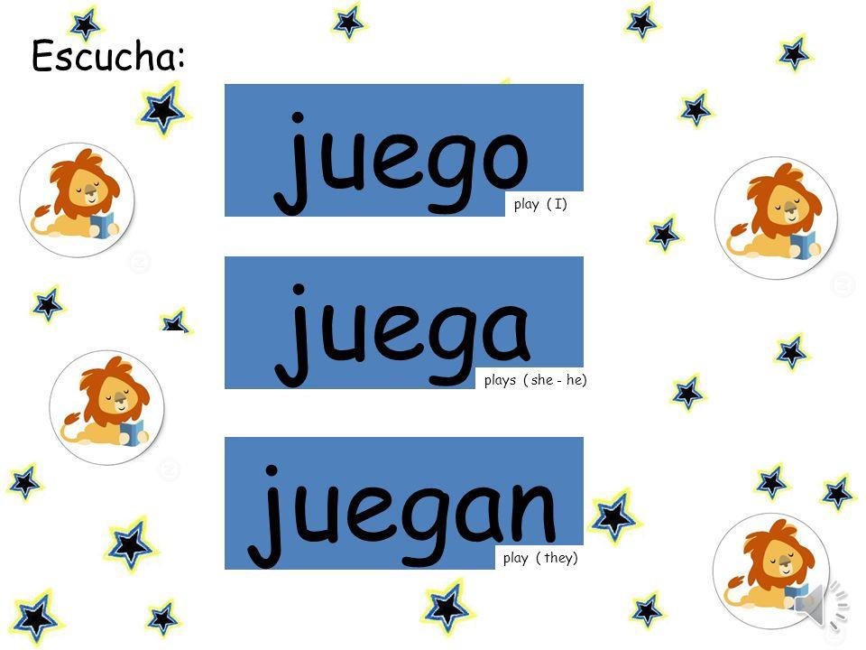 mamá Escucha: juego juega juegan play ( I) plays ( she - he) play ( they)