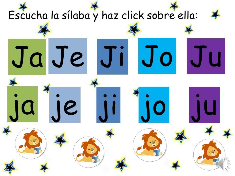 Escucha las sílabas y repite: Je Ji Ju je jijo ju ja Ja Jo