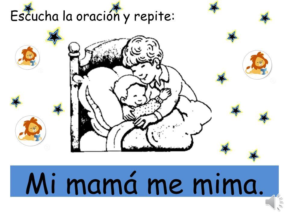 Escucha la oración y repite: mi Mi mamá me ama.