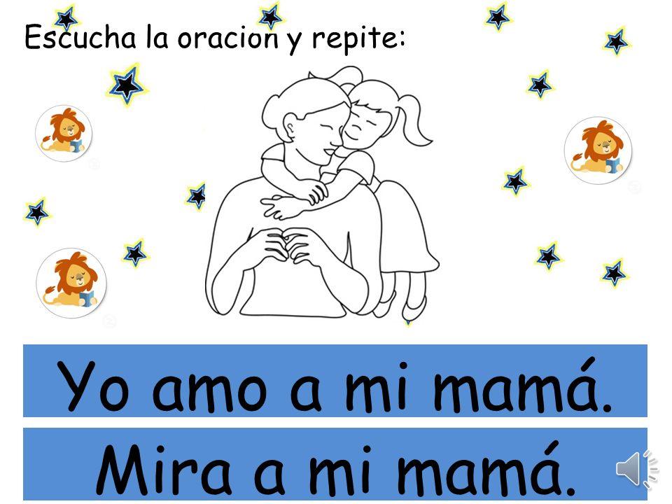 Escucha la oración y repite: mi Mi mamá me mima.
