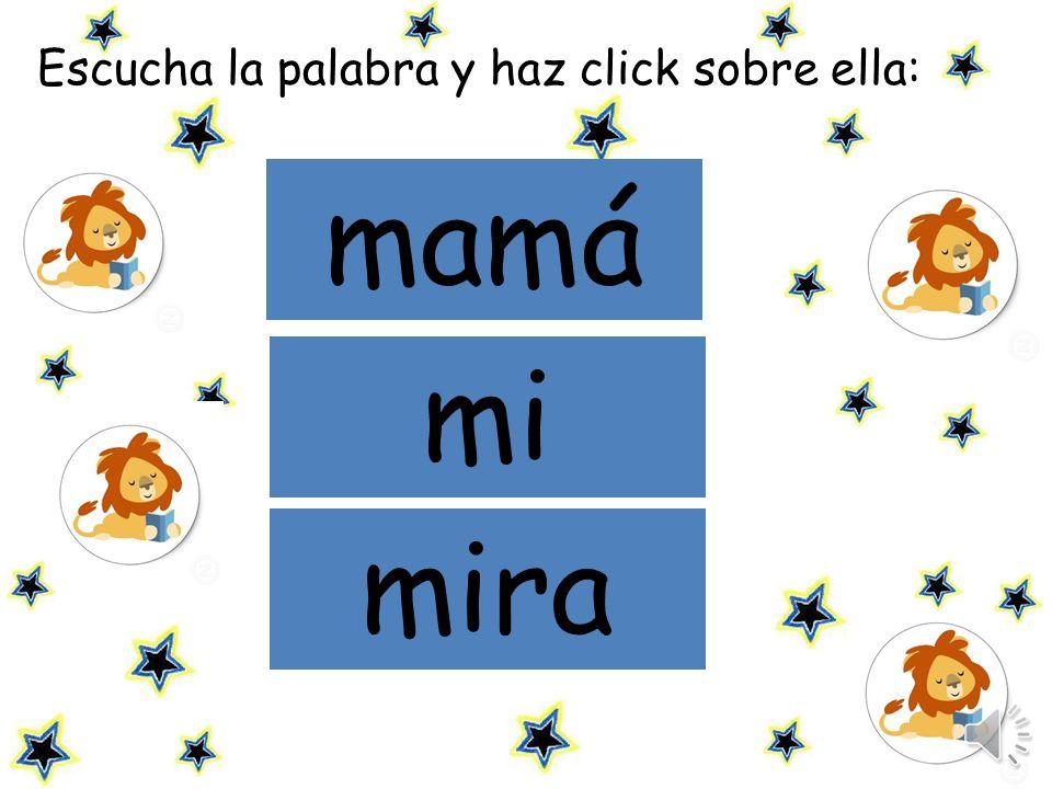 Escucha la palabra y haz click sobre ella: mi mamá mi mira