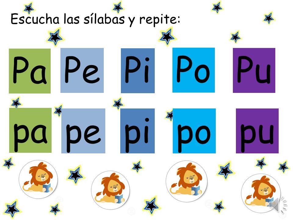 Escucha las sílabas y repite: Pe Pi Pu pe pipo pu pa Pa Po