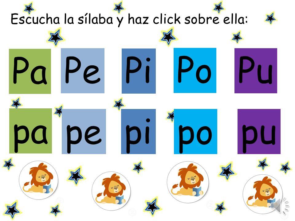 Escucha la sílaba y haz click sobre ella: Pe Pi Pu pe pipo pu pa Pa Po