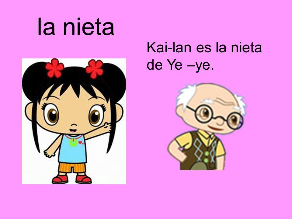 la nieta Kai-lan es la nieta de Ye –ye.