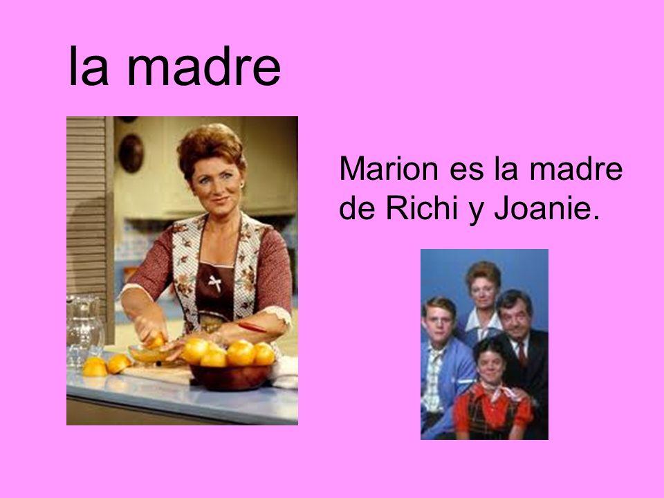 la madre Marion es la madre de Richi y Joanie.