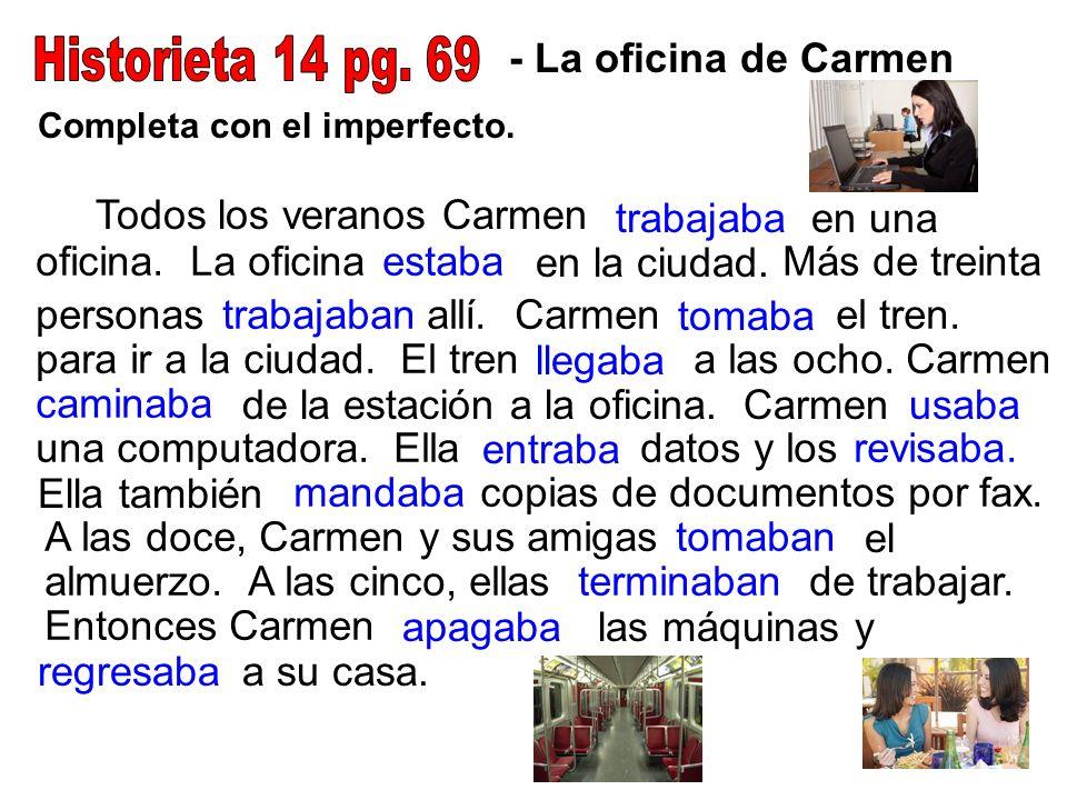 - La oficina de Carmen Completa con el imperfecto. Todos los veranos Carmen trabajabaen una oficina. La oficinaestaba en la ciudad. Más de treinta per