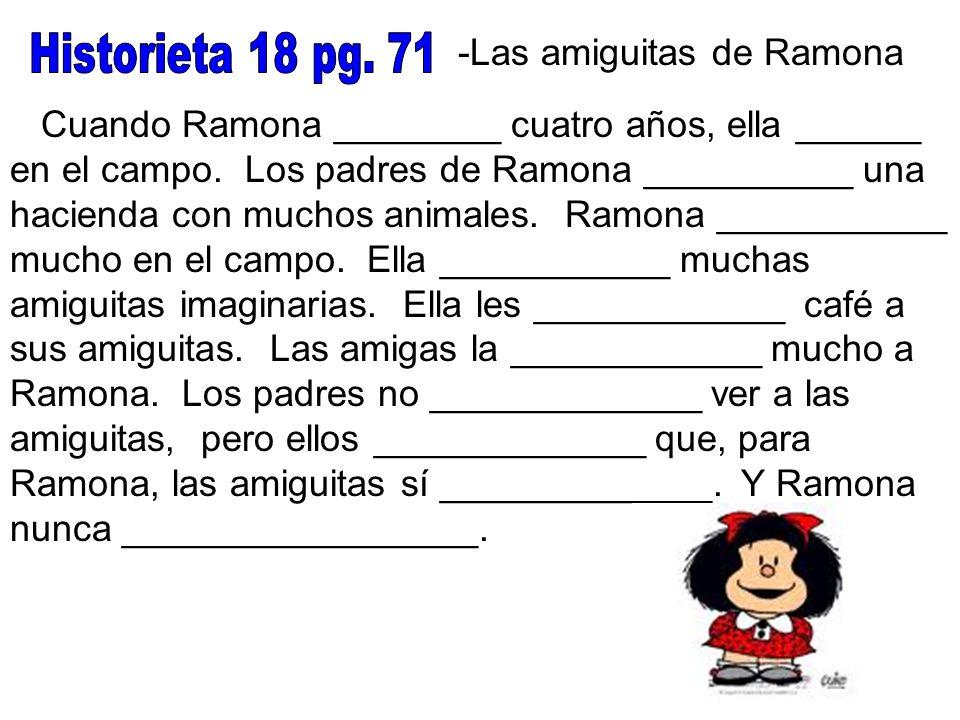 -Las amiguitas de Ramona Cuando Ramona ________ cuatro años, ella ______ en el campo. Los padres de Ramona __________ una hacienda con muchos animales