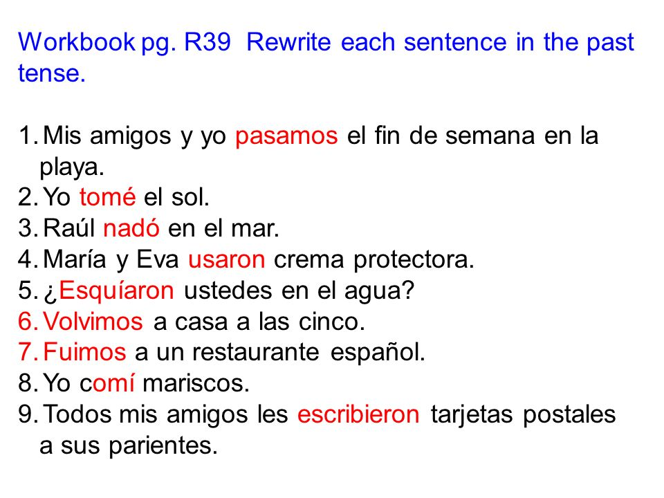 Workbook pg. R39 Rewrite each sentence in the past tense.