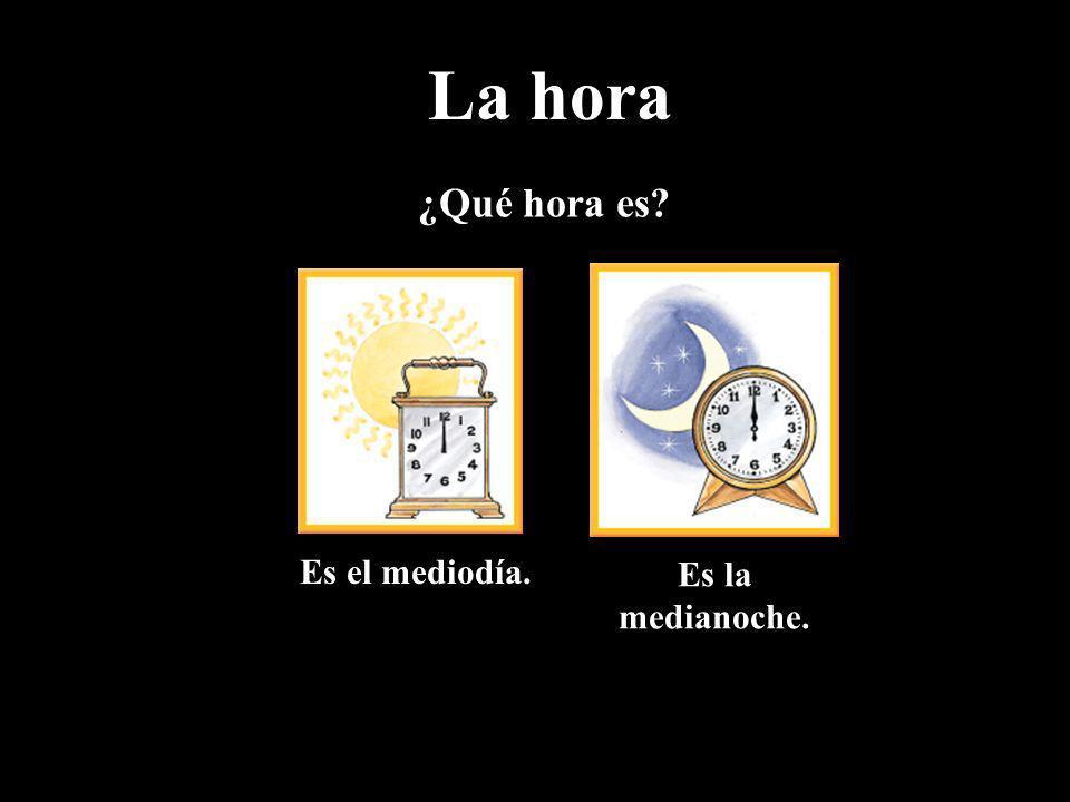 ¿Qué hora es? Es el mediodía. Es la medianoche. La hora