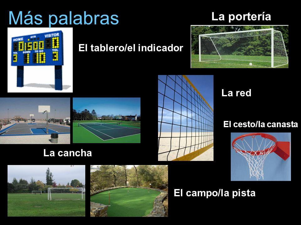 Más palabras El tablero/el indicador La cancha El campo/la pista La portería La red El cesto/la canasta