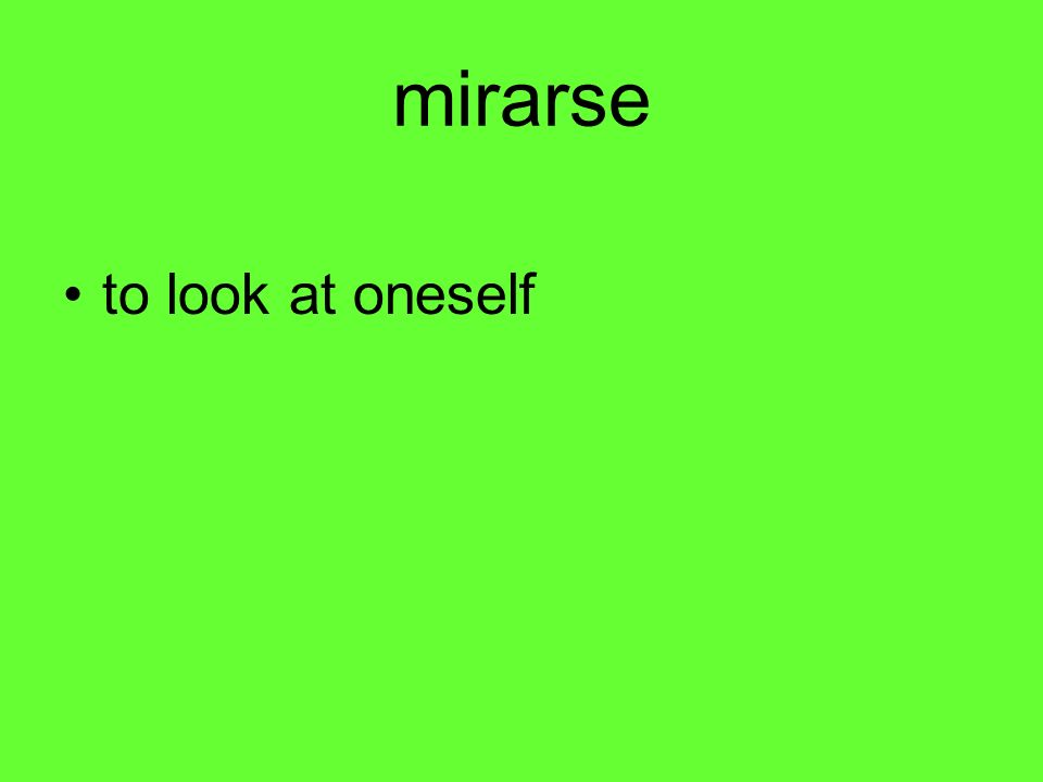mirarse to look at oneself