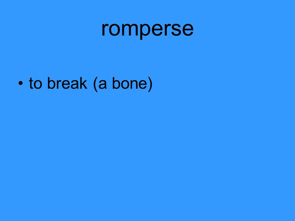 romperse to break (a bone)