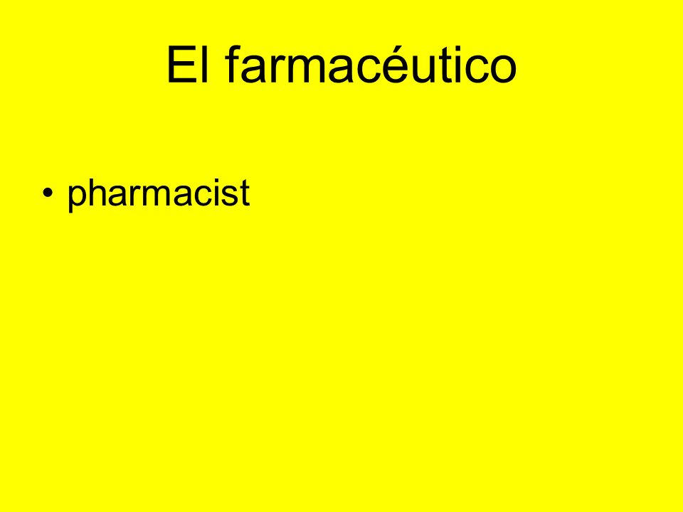 El farmacéutico pharmacist