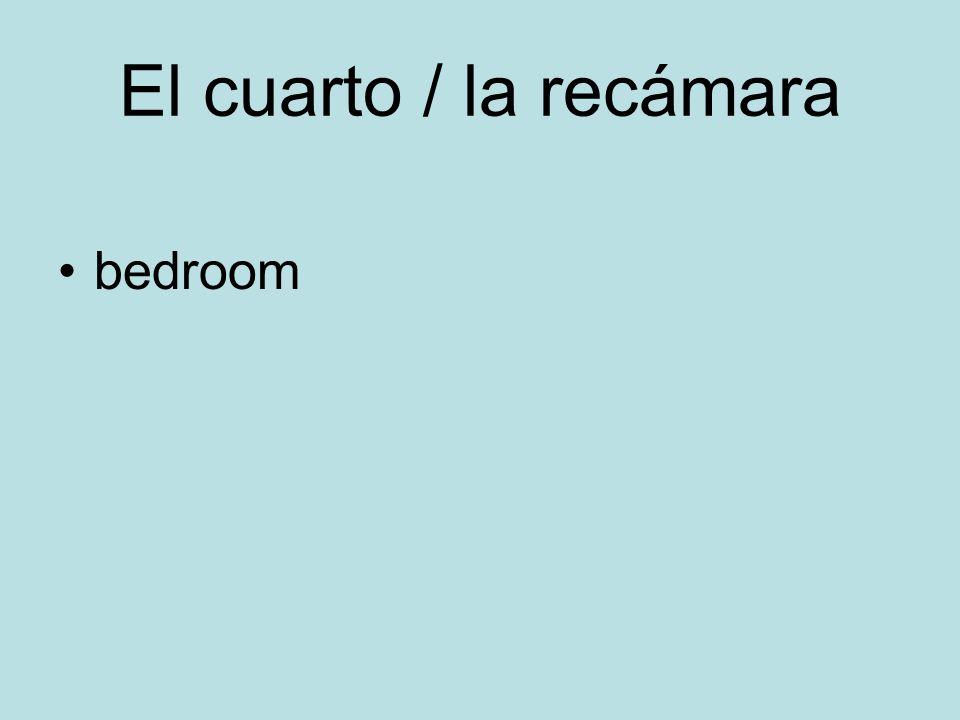 El cuarto / la recámara bedroom