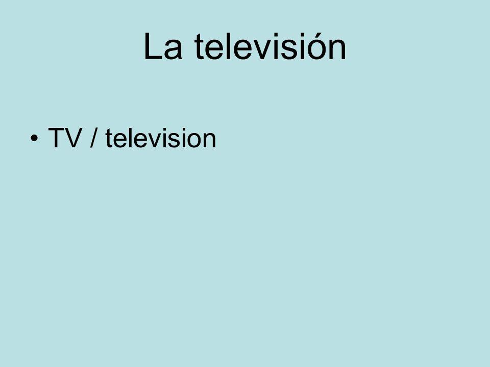 La televisión TV / television