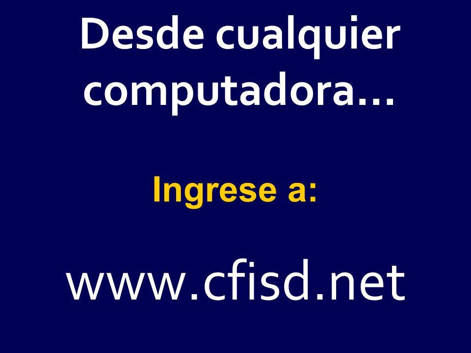 Desde cualquier computadora... Ingrese a: www.cfisd.net