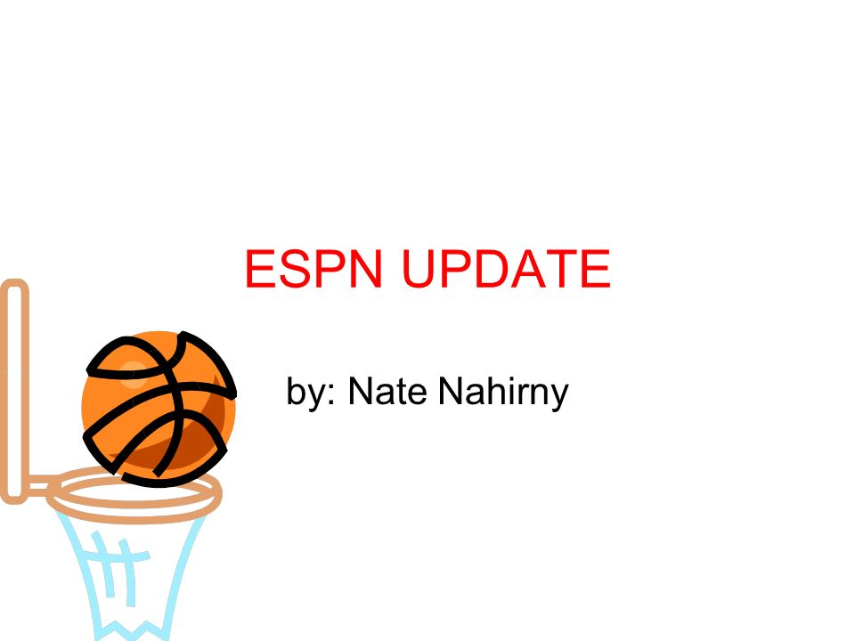 ESPN UPDATE by: Nate Nahirny