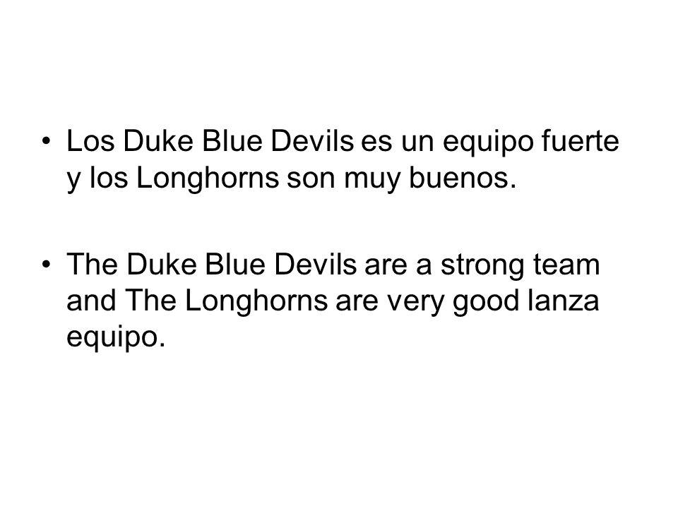 Los Duke Blue Devils es un equipo fuerte y los Longhorns son muy buenos.